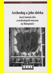 Archeolog a jeho sbírka : Josef Antonín Jíra a archeologické muzeum na Hanspaulce  (odkaz v elektronickém katalogu)
