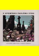 V upomínku padlému synu : historie hřbitova v Nové Cerekvi  (odkaz v elektronickém katalogu)