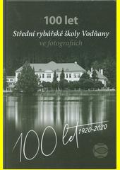 100 let Střední rybářské školy Vodňany ve fotografiích  (odkaz v elektronickém katalogu)