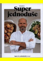 Super jednoduše : super jídla, jednoduché postupy!  (odkaz v elektronickém katalogu)