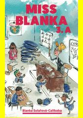 Miss Blanka 3.A : jeden školní rok, kterí někdy stát za prt  (odkaz v elektronickém katalogu)