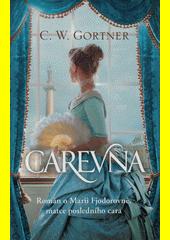 Carevna : román o Marii Fjodorovně, matce posledního cara  (odkaz v elektronickém katalogu)