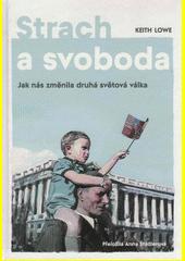 Strach a svoboda : jak nás změnila druhá světová válka  (odkaz v elektronickém katalogu)