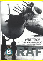 Rytíři nebes : 311. československá peruť RAF = No 311 Czechoslovak squadron RAF  (odkaz v elektronickém katalogu)