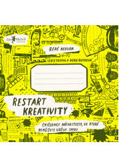 Restart kreativity : cvičebnice nápaditosti, ve které nemůžete udělat chybu  (odkaz v elektronickém katalogu)