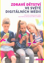 Zdravé dětství ve světě digitálních médií : informace a inspirace pro rodiče a všechny, kdo pracují s dětmi a mládeží  (odkaz v elektronickém katalogu)