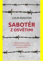Sabotér z Osvětimi : příběh britského vojáka uvězněného v osvětimském zajateckém táboře  (odkaz v elektronickém katalogu)