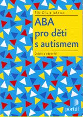 ABA pro děti s autismem : otázky a odpovědi  (odkaz v elektronickém katalogu)