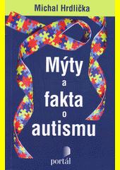 Mýty a fakta o autismu  (odkaz v elektronickém katalogu)