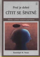 Proč je dobré cítit se špatně : vhledy z pomezí evoluční psychiatrie  (odkaz v elektronickém katalogu)