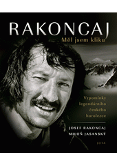 Rakoncaj: Měl jsem kliku : vzpomínky legendárního českého horolezce  (odkaz v elektronickém katalogu)