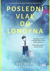 Poslední vlak do Londýna : román podle skutečných událostí (odkaz v elektronickém katalogu)