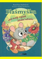Plašmyška : jak malý myšák hledal odvahu  (odkaz v elektronickém katalogu)