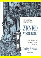 Zrnko v soukolí : případ rytíře Mojmíra Mráze ze Žezlic  (odkaz v elektronickém katalogu)