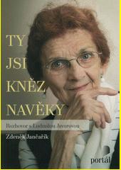 Ty jsi kněz navěky : rozhovor s Ludmilou Javorovou  (odkaz v elektronickém katalogu)