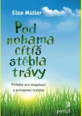 Pod nohama cítíš stébla trávy : příběh pro imaginaci a autogenní trénink  (odkaz v elektronickém katalogu)