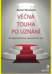 Věčná touha po uznání : perfekcionismus narcistních žen  (odkaz v elektronickém katalogu)