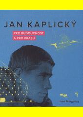 Jan Kaplický : pro budoucnost a krásu  (odkaz v elektronickém katalogu)