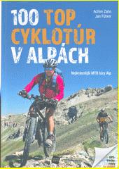 100 top cyklotúr v Alpách : nejkrásnější MTB túry Alp  (odkaz v elektronickém katalogu)