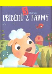 5 úžasných příběhů z farmy : Kreativní kravička Klárka, Opatrná ovečka Otylka, Mírumilovný myšák Martin, Kňouravý králíček Kryštof, Ocásek, páv bez ocasu  (odkaz v elektronickém katalogu)