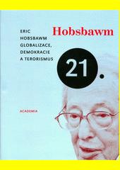 Eric J. Hobsbawm. Globalizace, demokracie a terorismus. . Praha: Academia, 2009 978-80-200-1725-3 (odkaz v elektronickém katalogu)