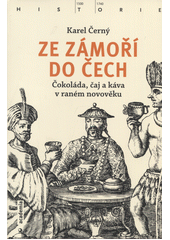 Ze zámoří do Čech : čokoláda, čaj a káva v raném novověku  (odkaz v elektronickém katalogu)