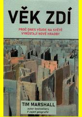 Věk zdí : proč dnes všude na světě vyrůstají nové hradby  (odkaz v elektronickém katalogu)