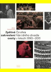 Zpětné zakreslení cesty : Činohra Národního divadla v letech 1990-2015  (odkaz v elektronickém katalogu)