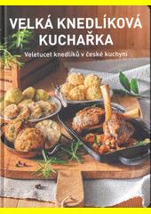 Velká knedlíková kuchařka : veletucet knedlíků v české kuchyni  (odkaz v elektronickém katalogu)