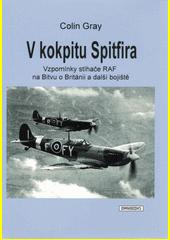 V kokpitu Spitfira : vzpomínky pilota RAF na Bitvu o Británii a další bojiště  (odkaz v elektronickém katalogu)