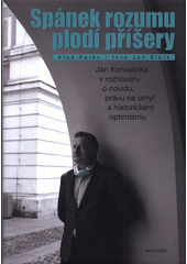 Spánek rozumu plodí příšery : Jan Konvalinka v rozhovoru o covidu, právu na omyl a historickém optimismu  (odkaz v elektronickém katalogu)