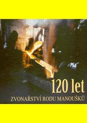 120 let zvonařství rodu Manoušků  (odkaz v elektronickém katalogu)