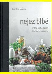 Nejez blbě : jediná kniha o jídle, kterou potřebujete  (odkaz v elektronickém katalogu)
