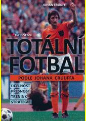 Totální fotbal podle Johana Cruijffa : účelnost, přesnost, trénink, strategie  (odkaz v elektronickém katalogu)