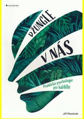Džungle v nás : praktická psychologie pro každého  (odkaz v elektronickém katalogu)