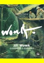 Jiří Wowk : dobrodruh z donucení  (odkaz v elektronickém katalogu)