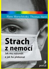 Strach z nemocí : jak mu rozumět a jak ho překonat  (odkaz v elektronickém katalogu)
