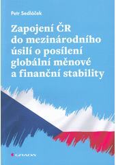 Zapojení ČR do mezinárodního úsilí o posílení globální měnové a finanční stability  (odkaz v elektronickém katalogu)