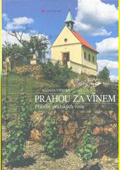 Prahou za vínem : příběhy pražských vinic  (odkaz v elektronickém katalogu)