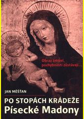Po stopách krádeže Písecké Madony : obraz zmizel, pochybnosti zůstávají...  (odkaz v elektronickém katalogu)