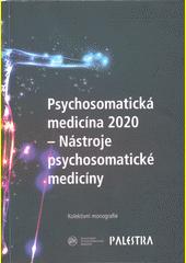 Psychosomatická medicína 2020 - nástroje psychosomatické medicíny : kolektivní monografie (odkaz v elektronickém katalogu)