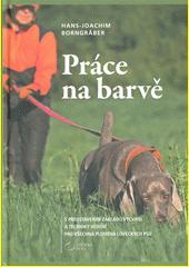 Práce na barvě : s představením základů výcviku a techniky vedení pro všechna plemena loveckých psů  (odkaz v elektronickém katalogu)