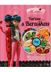 Kouzelná Beruška a Černý Kocour. Vaříme s... Beruškou : 80 jednoduchých receptů na sladké a slané pokrmy  (odkaz v elektronickém katalogu)