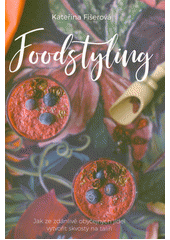 Foodstyling : jak ze zdánlivě obyčejných jídel vytvořit skvosty na talíři  (odkaz v elektronickém katalogu)
