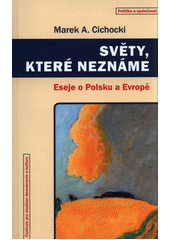 Světy, které neznáme : eseje o Polsku a Evropě  (odkaz v elektronickém katalogu)
