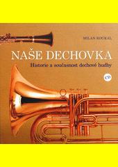 Naše dechovka : historie a současnost dechové hudby  (odkaz v elektronickém katalogu)