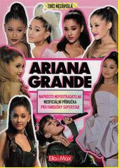 Ariana Grande : 100% nezávislá : naprosto nepostradatelná neoficiální příručka pro fanoušky superstar  (odkaz v elektronickém katalogu)