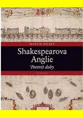 Shakespearova Anglie : portrét doby  (odkaz v elektronickém katalogu)