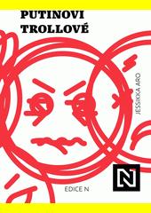 Putinovi trollové : skutečné příběhy z frontových linií ruské informační války  (odkaz v elektronickém katalogu)