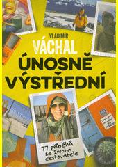 Únosně výstřední : 77 příběhů ze života cestovatele  (odkaz v elektronickém katalogu)